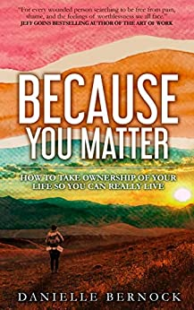 Because You Matter: How to Take Ownership of Your Life So You Can Really Live by [Danielle Bernock]