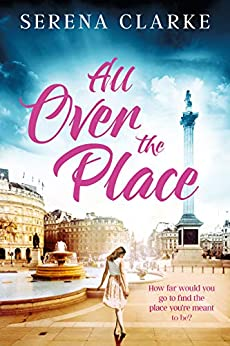 All Over the Place: A Near & Far Novel by [Serena Clarke]