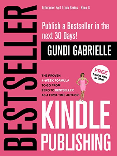 Kindle Bestseller Publishing: The Proven 4-Week Formula to go from Zero to Bestseller as a first-time Author! (Influencer Fast Track® Series Book 5) by [Gundi Gabrielle]