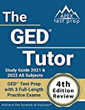 GED Tutor Study Guide 2021 and 2022 All Subjects: GED Test Prep with 3 Full-Length Practice Exams: [4th Edition Review]
