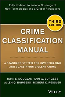 Crime Classification Manual: A Standard System for Investigating and Classifying Violent Crime (English Edition)