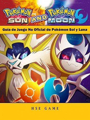 Guía De Juego No Oficial De Pokémon Sol Y Luna (Spanish Edition)