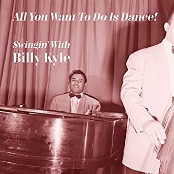 All You Want to Do Is Dance! Swingin' with Billy Kyle