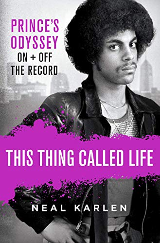 This Thing Called Life. Prince's Oddysey: Prince's Odyssey, on and Off the...