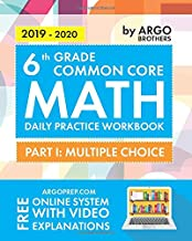 6th Grade Common Core Math: Daily Practice Workbook - Part I: Multiple Choice | 1000+ Practice Questions and Video Explanations | Argo Brothers