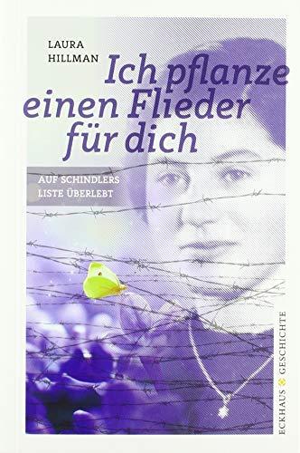 Ich pflanze einen Flieder für dich: Auf Schindlers Liste überlebt (Eckhaus Geschichte)