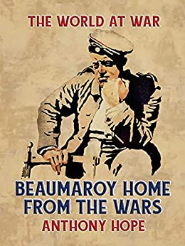 Beaumaroy Home from the Wars (The World At War) by [Anthony Hope]
