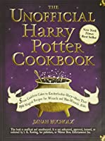 The Unofficial Harry Potter Cookbook: From Cauldron Cakes to Knickerbocker Glory--More Than 150 Magical Recipes for...