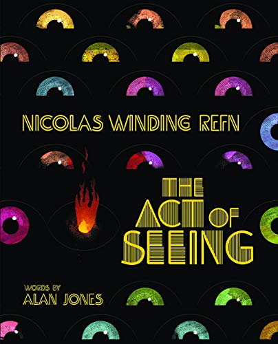 Nicolas Winding Refn: The Act Of Seeing: Vintage American Movie Posters Through the Eyes of a Fearless Dreamer