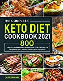 The Complete Keto Diet Cookbook 2021: Easy and Affordable Keto Recipes Book 800 | Low Carb High Fat Recipes for Keto Lifestyle Lovers to Burn Fat Quickly