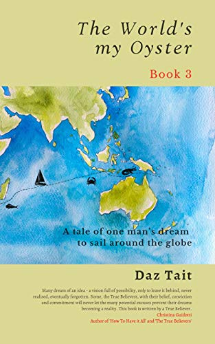 The World's my Oyster - Book 3: A tale of one man's dream to sail around the globe. (The World's my Oyster Trilogy) (English Edition)