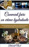 Comment faire sa crème hydratante: Conseils...