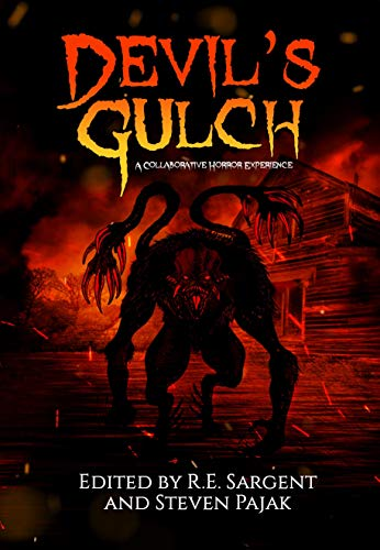 Devil's Gulch: A Collaborative Horror Experience by [R.E. Sargent, Steven Pajak, Claire Brown, Matthew A. Clarke, T.M.  Morgan, Chris Wilkerson, Chisto Healy, Kayla Krantz, Jon Miller, T.M. Brown, Mark Young]