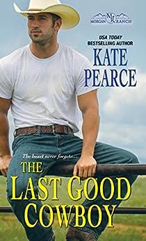The Last Good Cowboy (Morgan Ranch Book 3) by [Kate Pearce]