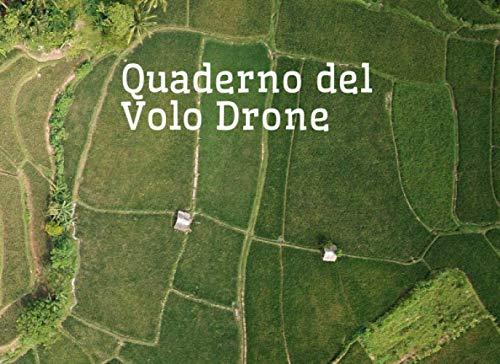 Quaderno del Volo Drone: Diario di bordo del drone, controllo dei voli del drone, per annotare le informazioni di ogni tuo volo|Ideale per il pilota ... x 15,24 cm (8.25 x 6 pollici) - 100 pagine