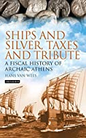 Ships and Silver, Taxes and Tribute: A Fiscal History of Archaic Athens by Hans van Wees(2015-11-30)