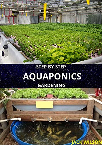 STEP BY STEP AQUAPONICS GARDENING : guide to raise your fish and vegetables (English Edition)
