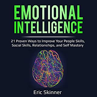 Emotional Intelligence: 21 Proven Ways to Improve Your People Skills, Social Skills, Relationships, and Self-Mastery     Emotional Intelligence 2.0, Book 1              By:                                                                                                                                 Eric Skinner                               Narrated by:                                                                                                                                 Sam Slydell                      Length: 3 hrs and 24 mins     26 ratings     Overall 5.0