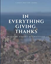 In Everything Giving Thanks: Building a Habit of Gratitude, 6-month gratitude journal