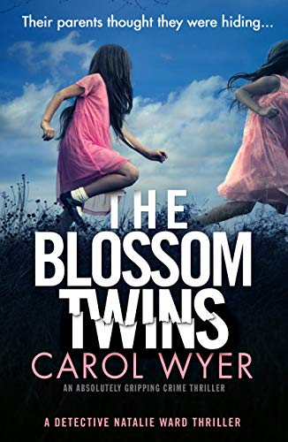 The Blossom Twins: An absolutely gripping crime thriller (Detective Natalie Ward Book 5) by [Carol Wyer]
