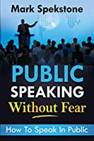 Public Speaking Without Fear: How To Speak In Public
