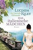 Das italienische Mädchen: Roman - Lucinda Riley