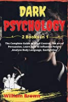 Dark Psychology: -2 Books in 1- The Complete Guide to Mind Control, The art of Persuasion, Learn how to Influence People, Analyze Body Language, Gaslighting.