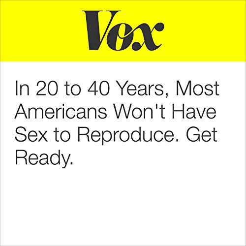 In 20 to 40 Years, Most Americans Won't Have Sex to Reproduce. Get Ready audiobook cover art
