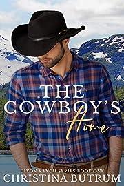 The Cowboy's Home: A Clean, Small-Town Cowboy Romance (Dixon Ranch Book 1)