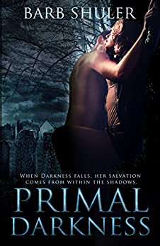 Primal Darkness: A Dark Paranormal Romantic Thriller by [Barb Shuler]
