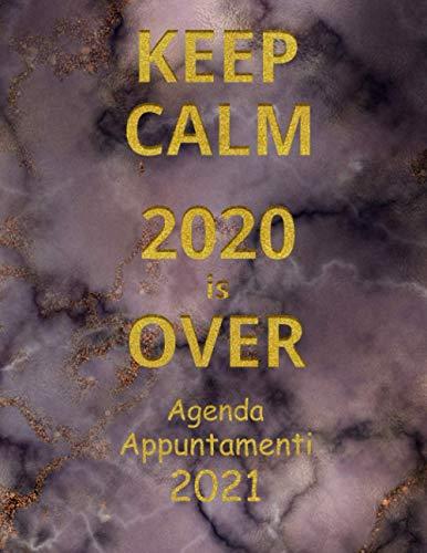 Agenda Appuntamenti 2021: Agenda Giornaliera con vista Settimanale per tutto il 2021 con suddivisione oraria e con incrementi di 15 minuti dalle 7.00 ... Scuro e scritte color Oro - 2020 is Over