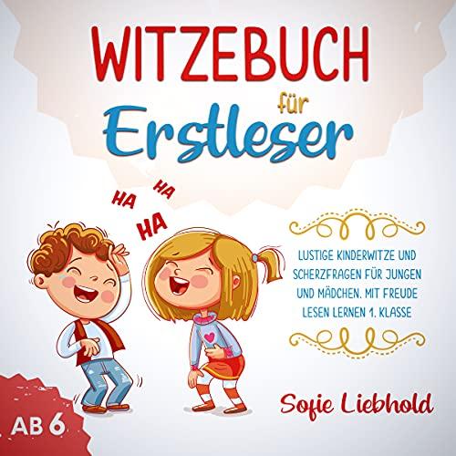 Witzebuch für Erstleser ab 6: Lustige Kinderwitze und Scherzfragen für Jungen und Mädchen. Mit Freude Lesen lernen 1.Klasse