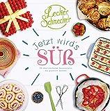 Leckerschmecker - Jetzt wird's süß!: 80 überraschende Backrezepte, die glücklich machen - Leckerschmecker
