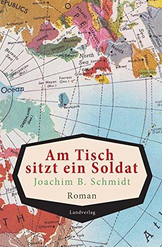 Buchseite und Rezensionen zu 'Am Tisch sitzt ein Soldat: Roman' von Joachim B. Schmidt
