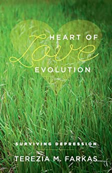 Heart Of Love Evolution:  Surviving Depression by [Terezia M. Farkas]