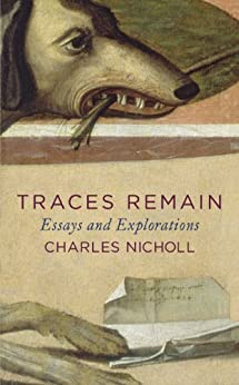 Traces Remain: Essays and Explorations by [Charles Nicholl]