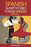 Spanish Short Stories For Beginners: 8 More Unconventional Short Stories to Grow Your Vocabulary and Learn Spanish the Fun Way!