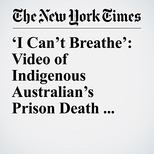 'I Can't Breathe': Video of Indigenous Australian's Prison Death Stirs Outrage copertina