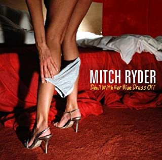 Devil With Her Blue Dress Off by Mitch Ryder