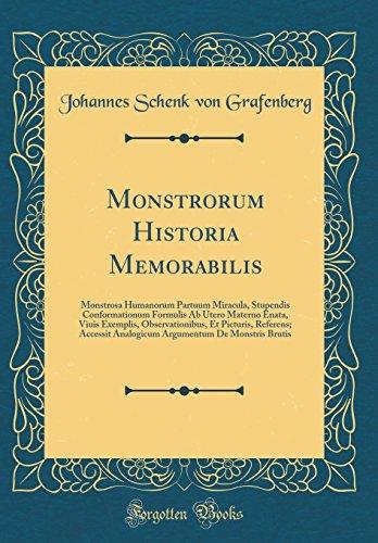 Monstrorum Historia Memorabilis: Monstrosa Humanorum Partuum Miracula, Stupendis Conformationum Formulis Ab Utero Materno Enata, Viuis Exemplis, ... De Monstris Brutis (Classic Reprint)