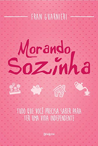 Morando sozinha: Tudo que você precisa saber para ter uma vida independente (Portuguese Edition)