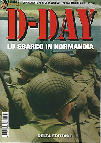 D-DAY - LO SBARCO IN NORMANDIA