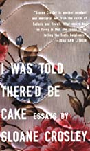 I Was Told Thered Be Cake by Crosley, Sloane [Paperback]