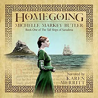 Homegoing     The Tall Ships of Saradena, Book 1              Written by:                                                                                                                                 Michelle Markey Butler                               Narrated by:                                                                                                                                 Karen Merritt                      Length: 18 hrs and 11 mins     Not rated yet     Overall 0.0