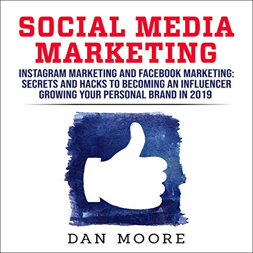 Social Media Marketing: Instagram Marketing and Facebook Marketing     Secrets and Hacks to Becoming an Influencer - Growing Your Personal Brand in 2019              By:                                                                                                                                 Dan Moore                               Narrated by:                                                                                                                                 Michael Reece                      Length: 1 hr and 11 mins     Not rated yet     Overall 0.0