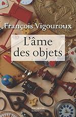 L'âme des objets de François Vigouroux