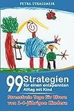 99 Strategien für einen entspannten Alltag mit Kind: Stressfreie Tage für Eltern von 1 bis 6- jährigen Kindern (Entspannt Leben mit Kindern, Band 1)