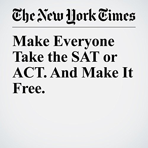 Make Everyone Take the SAT or ACT. And Make It Free. audiobook cover art