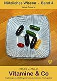 Ultimative Checkliste für Vitamine & Co: Empfehlungen für jedes Alter gemäß weltweit anerkanntem Forschungsstand (Nützliches Wissen 4)
