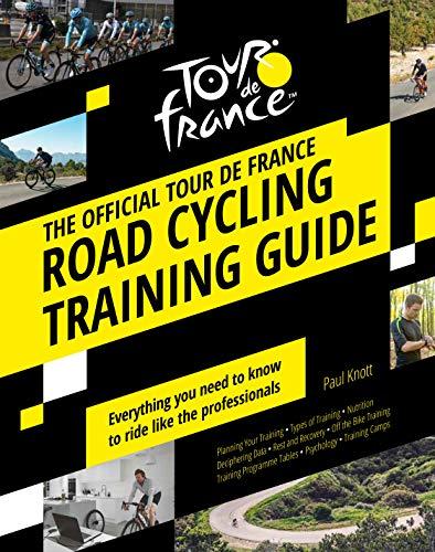Tour de France Road Cycling Training Guide: Everything you need to know to ride like the professionals